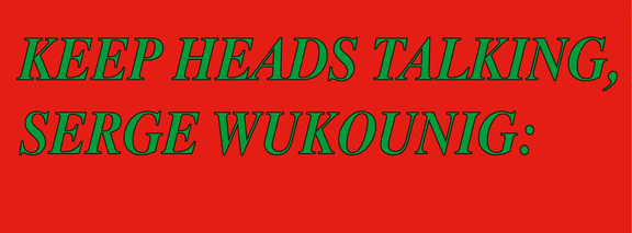 Keep Heads Talking, Serge Wukounig