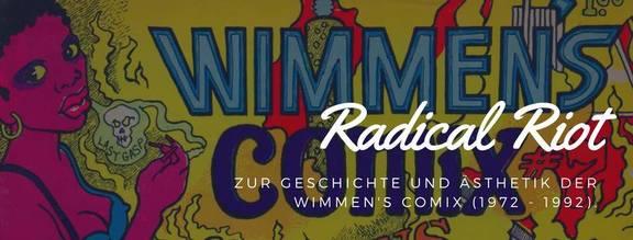 Radical Riot - Zur Geschichte und Ästhetik der Wimmen's Comix