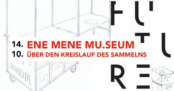 Ene Mene Mu.seum - Über den Kreislauf des Sammelns