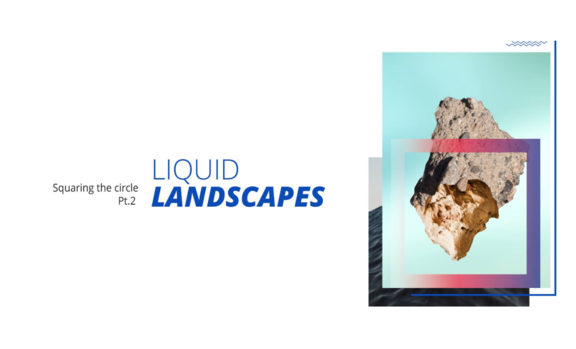 Squaring the circle 2: Liquid Landscapes