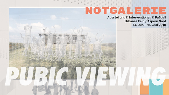 Pubic Viewing - Halbzeit-Vernissage
