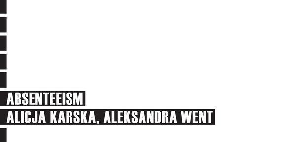 Absenteeism – Alicja Karska, Aleksandra Went