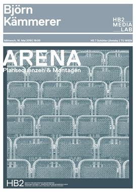 Björn Kämmerer: Arena – Plansequenzen & Montagen